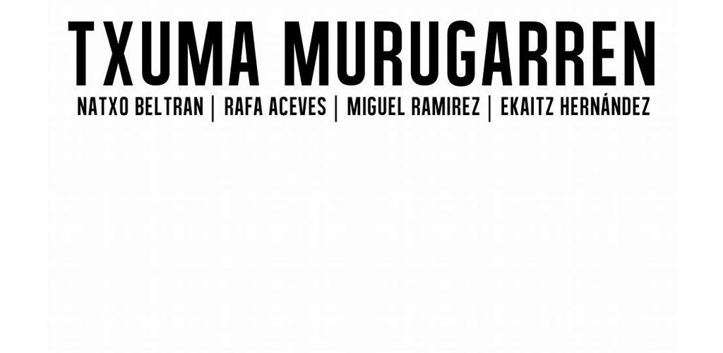 """Txuma Murugarren: """"Zerbait ari da gertatzen, hor"""""""