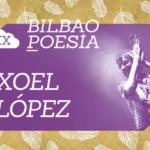 Xoel López, «Sueños y Pan» en Bilbao Poesía