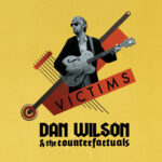 "Dan Wilson & The Counterfactuals: ""Victims"" (Folc Records)"
