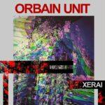 Ya está en la calle la segunda referencia de Orbain Unit, «Xerai»
